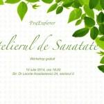 Eveniment gratuit: Atelierul de sanatate | 10 iulie 2014, Bucuresti