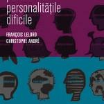 Cum sa ne purtam cu personalitatile dificile – Francois Lelord, Christophe Andre