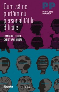 Cum sa ne purtam cu personalitatile dificile | Francois Lelord, Christophe Andre