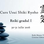 Curs Reiki gradul I (maestru Reiki Cristina Udrescu) – Bucuresti, 30-31 iulie 2016