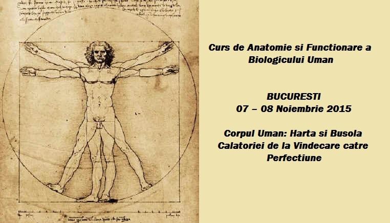Curs de anatomie si functionare a biologicului uman Corpul uman: harta si busola calatoriei de la vindecare catre perfectiune, Bucuresti