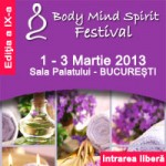Invitatie Body Mind Spirit Festival, 1-3 martie 2013, Sala Palatului, Bucuresti – intrarea libera